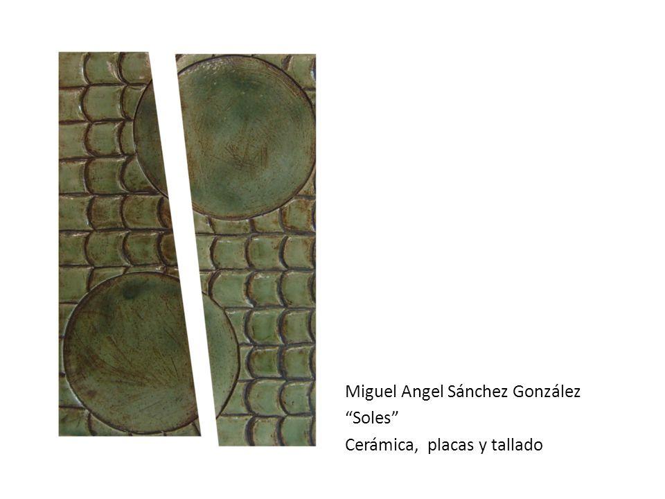 Miguel Angel Sánchez González Soles Cerámica, placas y tallado