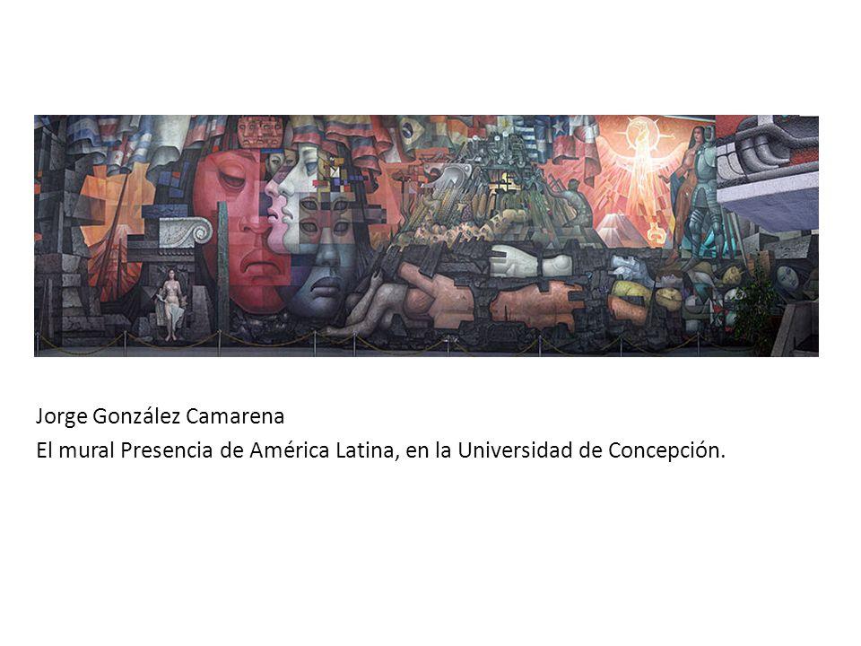 Jorge González Camarena El mural Presencia de América Latina, en la Universidad de Concepción.