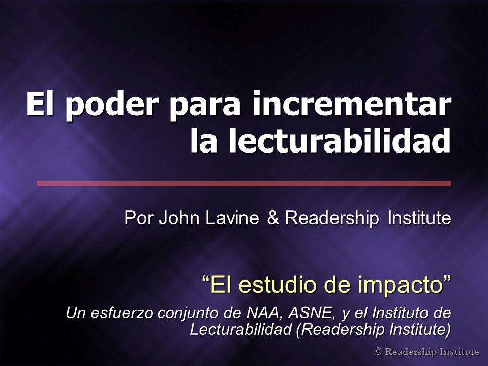© Readership Institute El poder para incrementar la lecturabilidad Por John Lavine & Readership Institute El estudio de impacto Un esfuerzo conjunto d