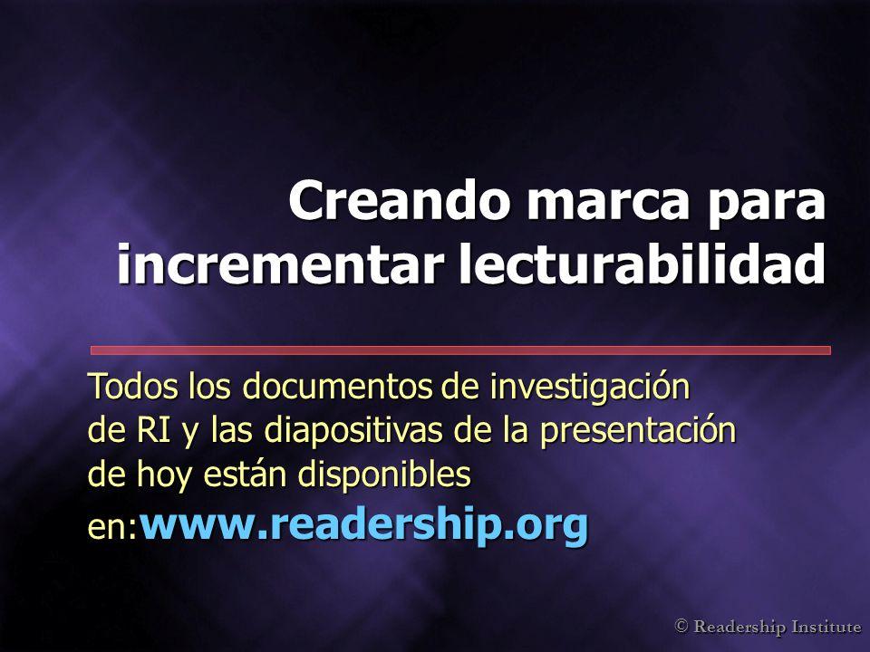 © Readership Institute Creando marca para incrementar lecturabilidad Todos los documentos de investigación de RI y las diapositivas de la presentación