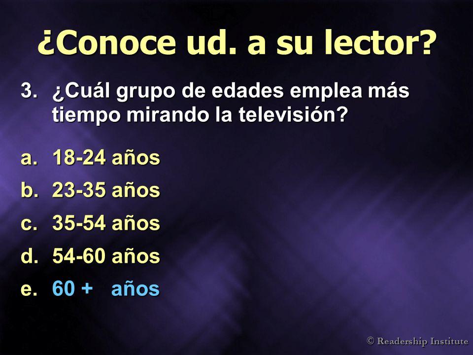 © Readership Institute ¿Conoce ud. a su lector? 3.¿Cuál grupo de edades emplea más tiempo mirando la televisión? a.18-24 años b.23-35 años c.35-54 año