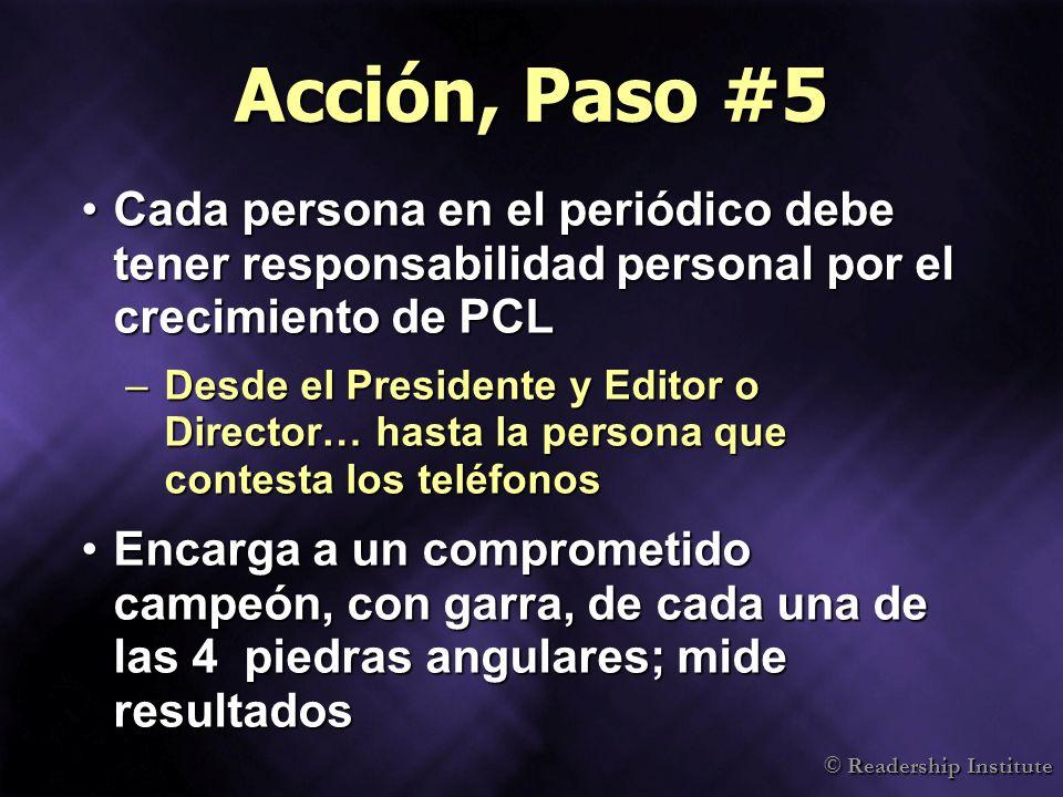 © Readership Institute Acción, Paso #5 Cada persona en el periódico debe tener responsabilidad personal por el crecimiento de PCLCada persona en el pe