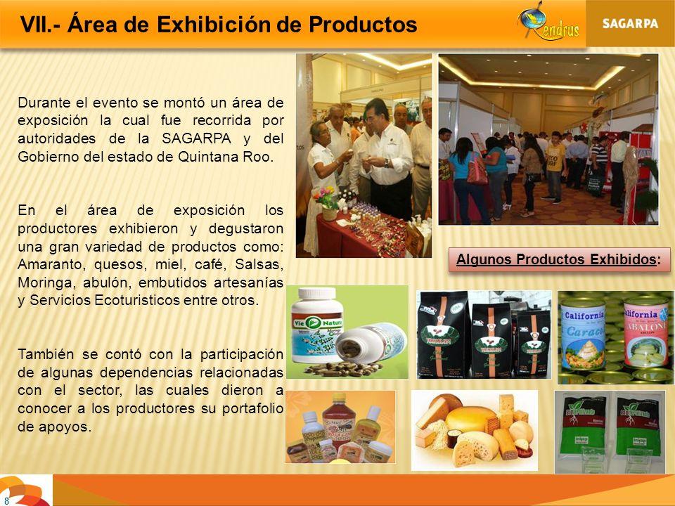 8 VII.- Área de Exhibición de Productos Durante el evento se montó un área de exposición la cual fue recorrida por autoridades de la SAGARPA y del Gob
