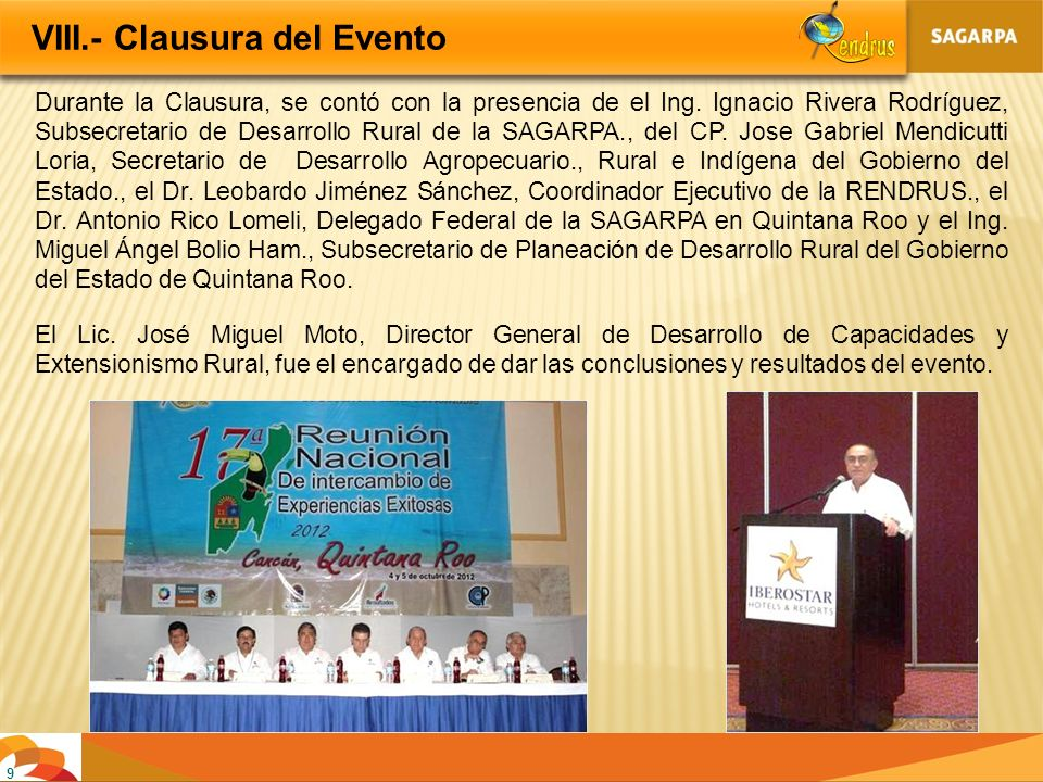 9 Durante la Clausura, se contó con la presencia de el Ing. Ignacio Rivera Rodríguez, Subsecretario de Desarrollo Rural de la SAGARPA., del CP. Jose G