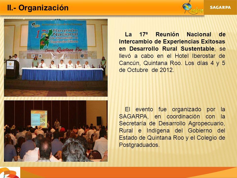 II.- Organización 2 La 17ª Reunión Nacional de Intercambio de Experiencias Exitosas en Desarrollo Rural Sustentable, se llevó a cabo en el Hotel Ibero