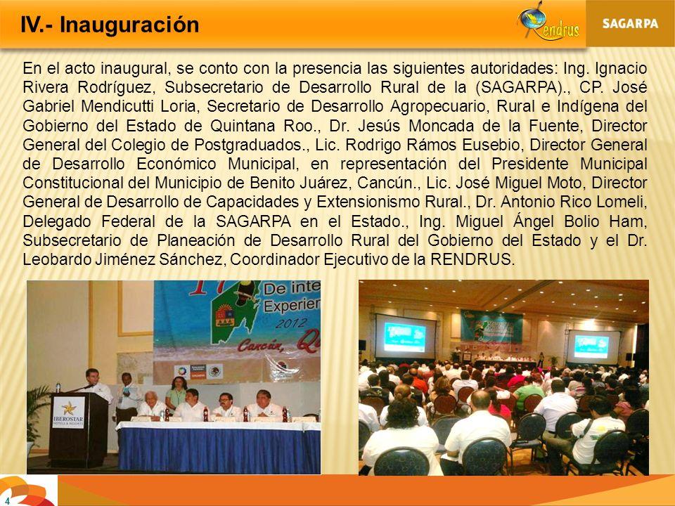 4 IV.- Inauguración En el acto inaugural, se conto con la presencia las siguientes autoridades: Ing. Ignacio Rivera Rodríguez, Subsecretario de Desarr