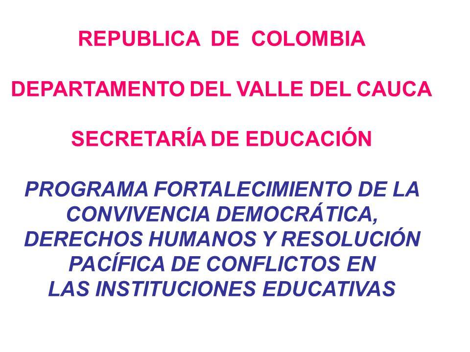 REPUBLICA DE COLOMBIA DEPARTAMENTO DEL VALLE DEL CAUCA SECRETARÍA DE EDUCACIÓN PROGRAMA FORTALECIMIENTO DE LA CONVIVENCIA DEMOCRÁTICA, DERECHOS HUMANO