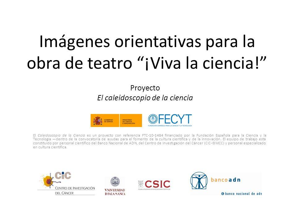 Imágenes orientativas para la obra de teatro ¡Viva la ciencia! El Caleidoscopio de la Ciencia es un proyecto con referencia FTC-10-1484 financiado por