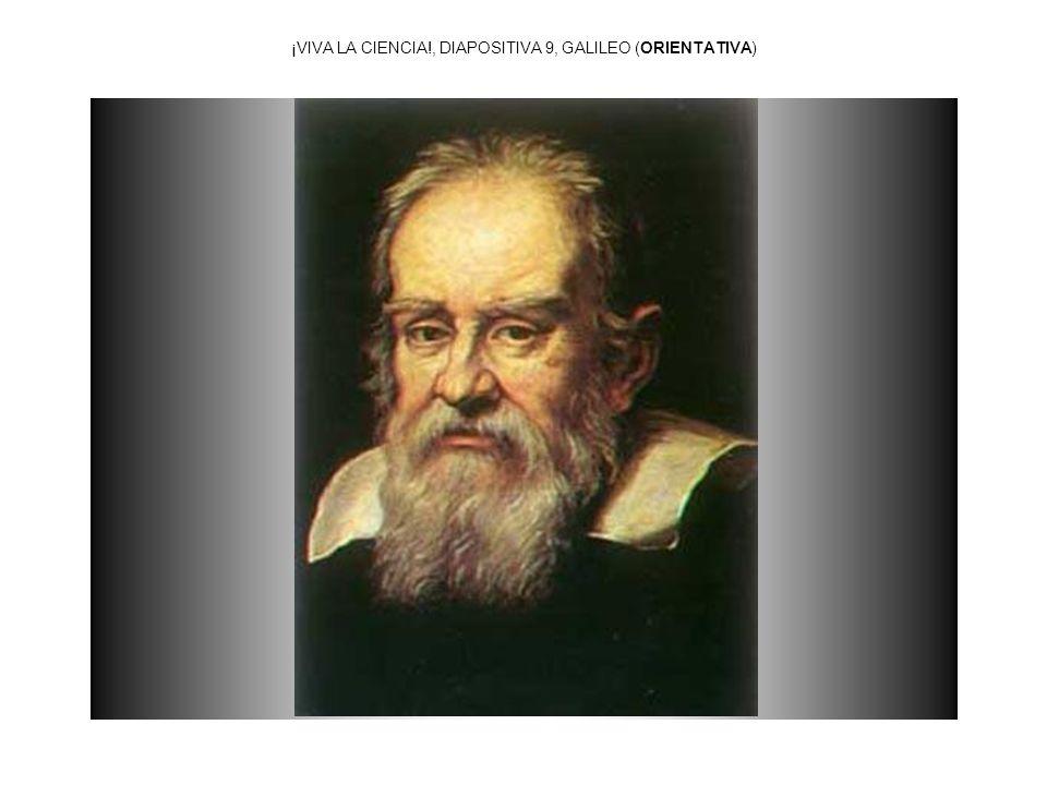 ¡VIVA LA CIENCIA!, DIAPOSITIVA 9, GALILEO (ORIENTATIVA)