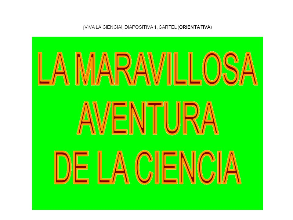 ¡VIVA LA CIENCIA!, DIAPOSITIVA 1, CARTEL (ORIENTATIVA)