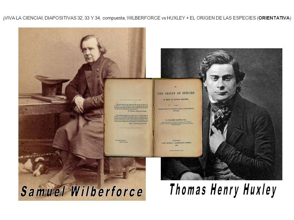 ¡VIVA LA CIENCIA!, DIAPOSITIVAS 32, 33 Y 34, compuesta, WILBERFORCE vs HUXLEY + EL ORIGEN DE LAS ESPECIES (ORIENTATIVA)