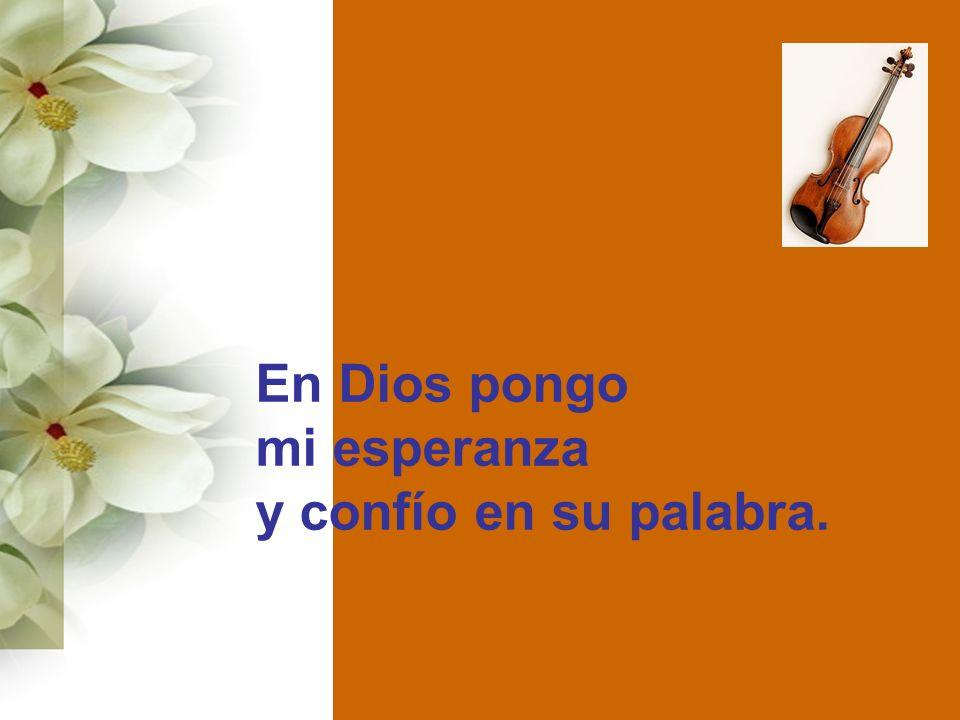 En Dios pongo mi esperanza y confío en su palabra.