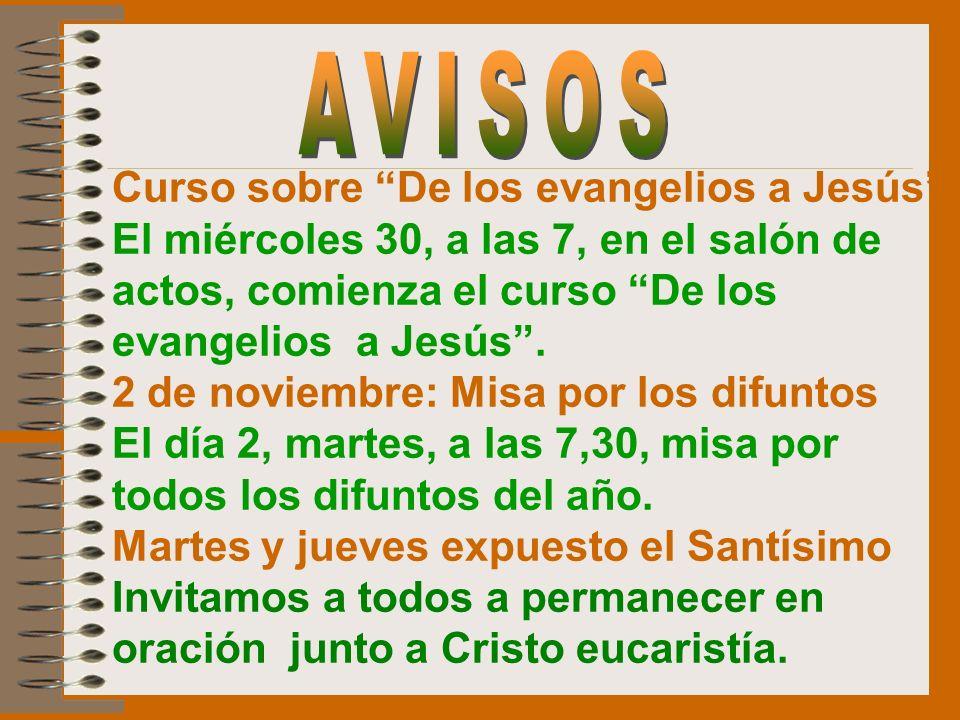 Curso sobre De los evangelios a Jesús El miércoles 30, a las 7, en el salón de actos, comienza el curso De los evangelios a Jesús. 2 de noviembre: Mis
