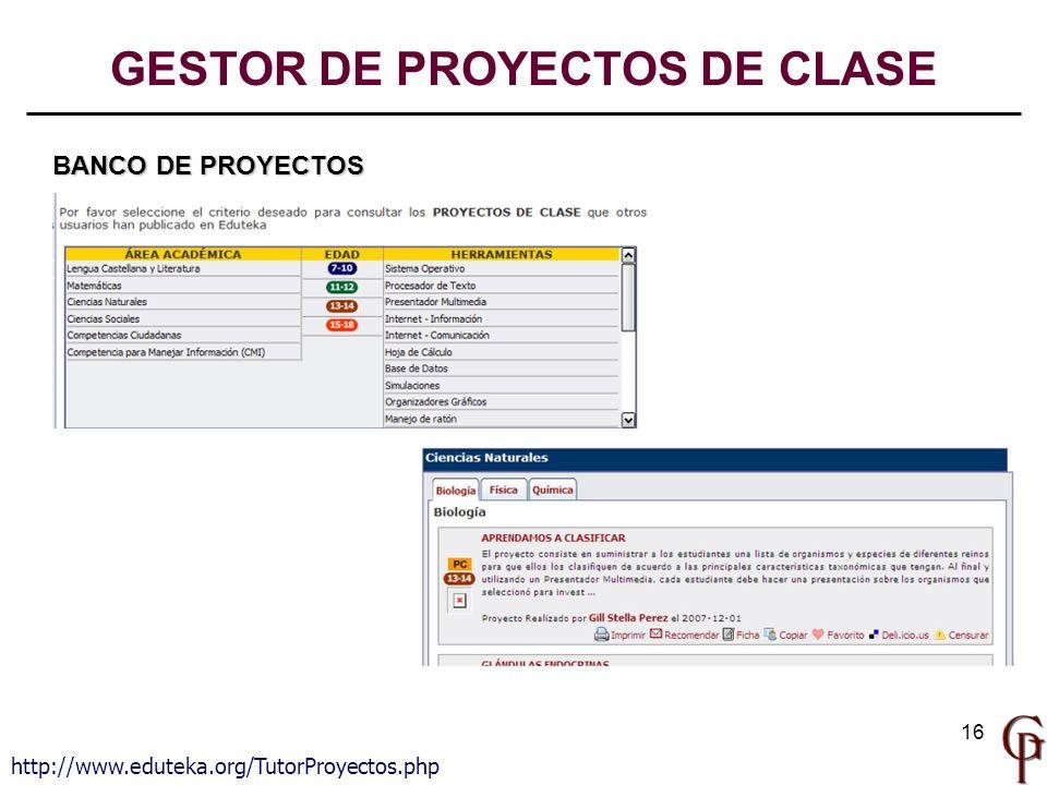 16 BANCO DE PROYECTOS http://www.eduteka.org/TutorProyectos.php GESTOR DE PROYECTOS DE CLASE