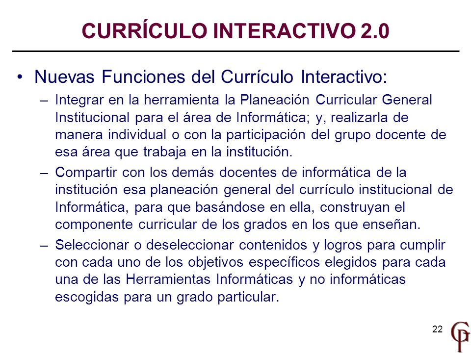 22 Nuevas Funciones del Currículo Interactivo: –Integrar en la herramienta la Planeación Curricular General Institucional para el área de Informática;