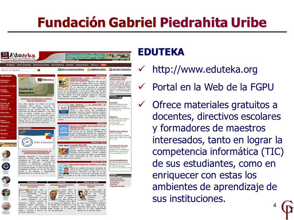 4 EDUTEKA http://www.eduteka.org Portal en la Web de la FGPU Ofrece materiales gratuitos a docentes, directivos escolares y formadores de maestros int
