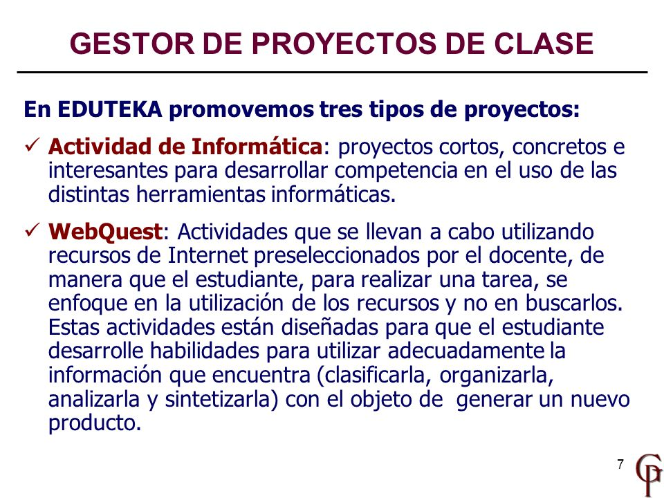 7 En EDUTEKA promovemos tres tipos de proyectos: Actividad de Informática: proyectos cortos, concretos e interesantes para desarrollar competencia en