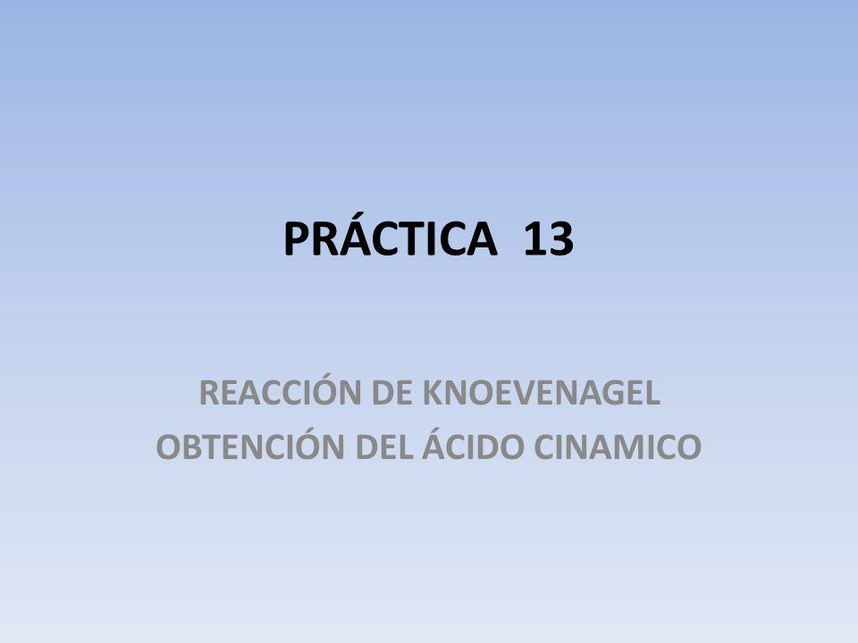 PRÁCTICA 13 REACCIÓN DE KNOEVENAGEL OBTENCIÓN DEL ÁCIDO CINAMICO