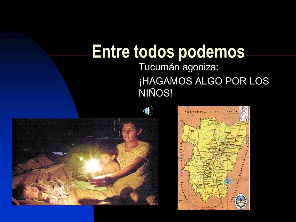 Entre todos podemos Tucumán agoniza: ¡HAGAMOS ALGO POR LOS NIÑOS!