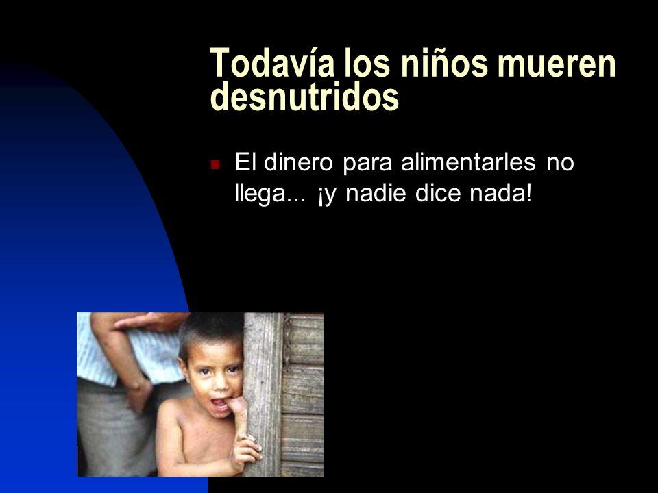 Todavía los niños mueren desnutridos El dinero para alimentarles no llega... ¡y nadie dice nada!