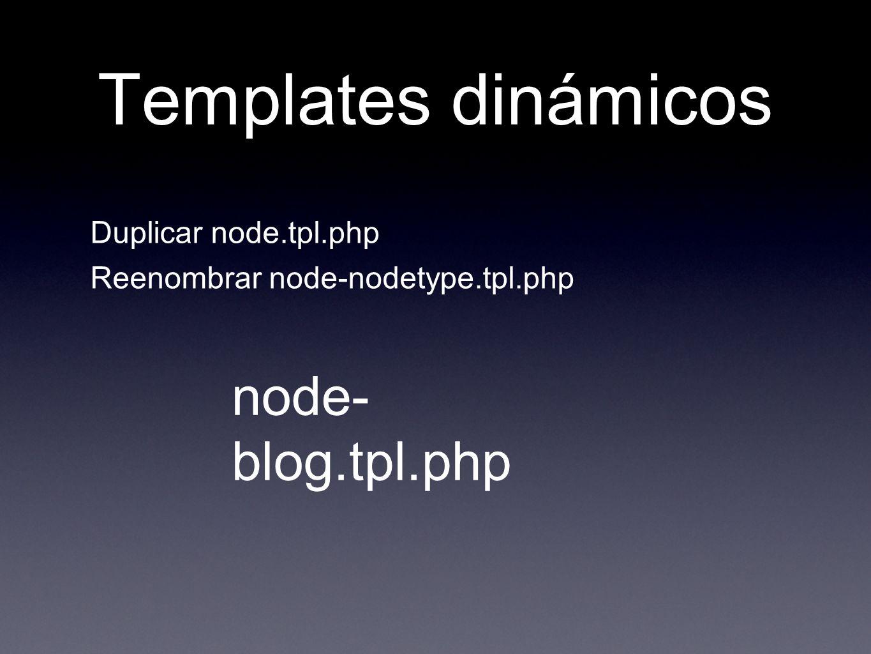 Templates dinámicos Duplicar node.tpl.php Reenombrar node-nodetype.tpl.php node- blog.tpl.php