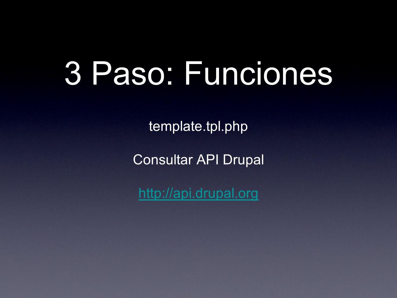 3 Paso: Funciones template.tpl.php Consultar API Drupal http://api.drupal.org