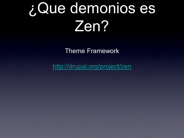 ¿Que demonios es Zen Theme Framework http://drupal.org/project/zen