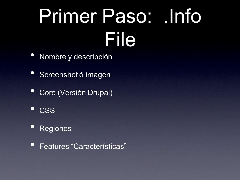 Primer Paso:.Info File Nombre y descripción Screenshot ó imagen Core (Versión Drupal) CSS Regiones Features Características