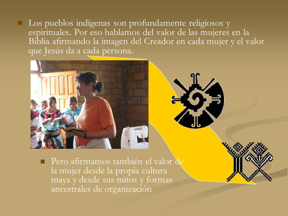 Los pueblos indígenas son profundamente religiosos y espirituales. Por eso hablamos del valor de las mujeres en la Biblia afirmando la imagen del Crea