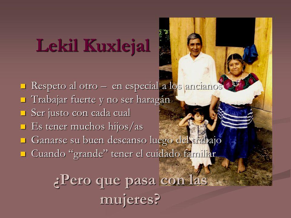 Lekil Kuxlejal Respeto al otro – en especial a los ancianos Respeto al otro – en especial a los ancianos Trabajar fuerte y no ser haragán Trabajar fue