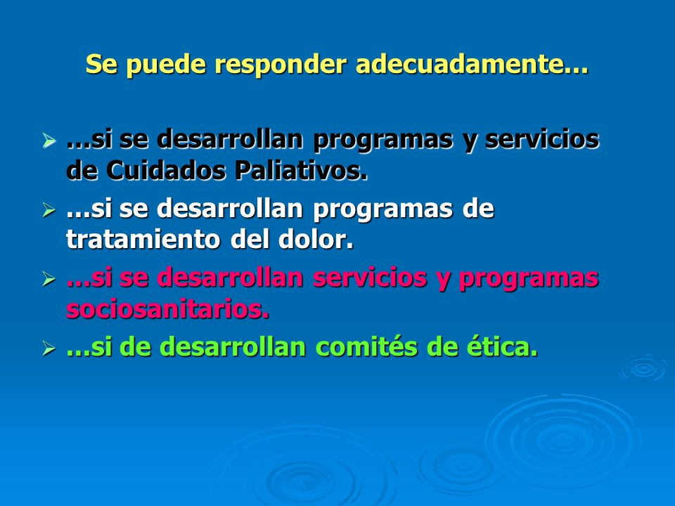 Se puede responder adecuadamente......si se desarrollan programas y servicios de Cuidados Paliativos....si se desarrollan programas y servicios de Cui