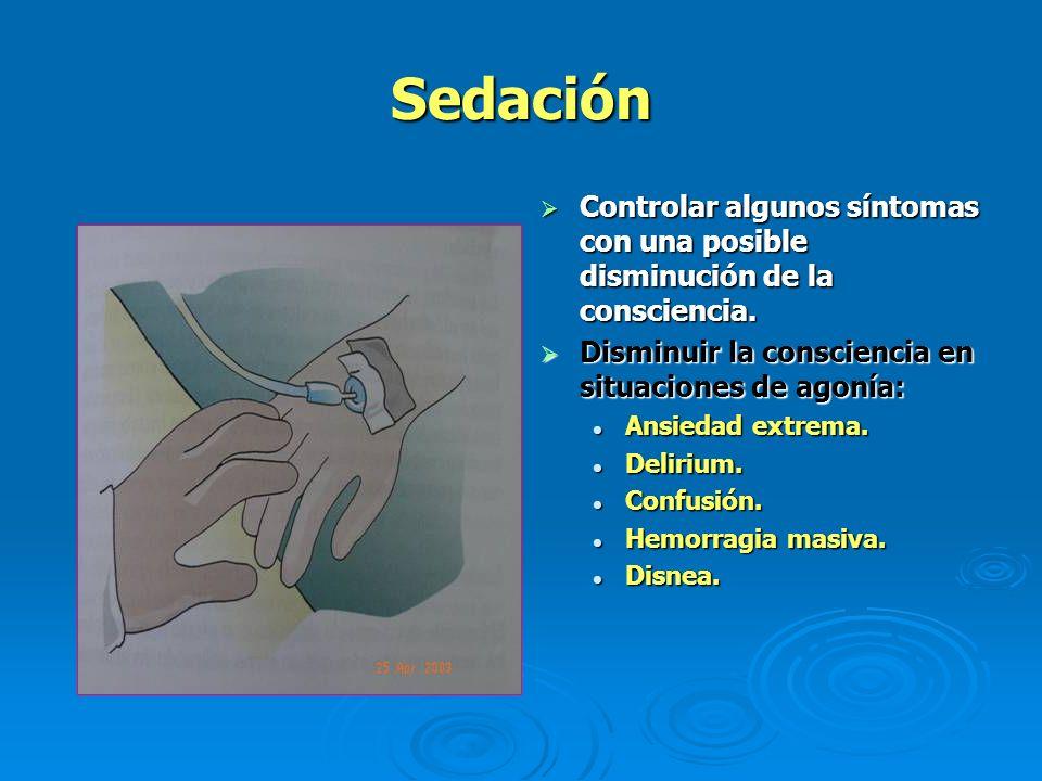 Sedación Controlar algunos síntomas con una posible disminución de la consciencia. Controlar algunos síntomas con una posible disminución de la consci
