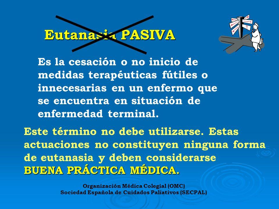 Eutanasia PASIVA Es la cesación o no inicio de medidas terapéuticas fútiles o innecesarias en un enfermo que se encuentra en situación de enfermedad t