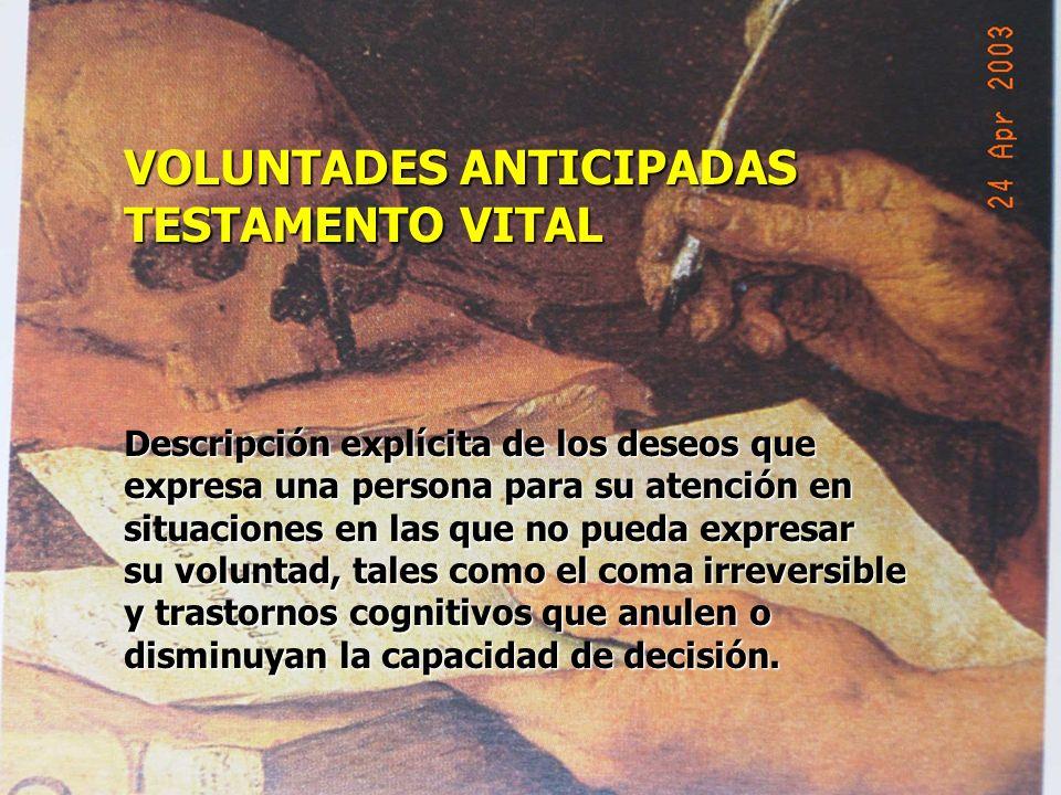VOLUNTADES ANTICIPADAS TESTAMENTO VITAL Descripción explícita de los deseos que expresa una persona para su atención en situaciones en las que no pued