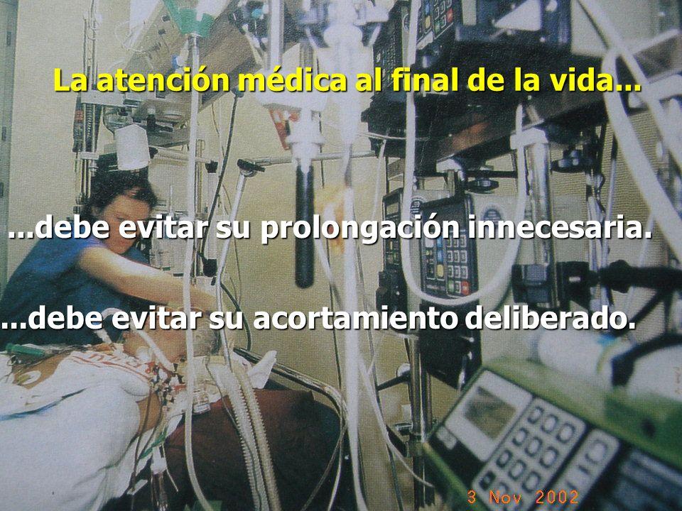 La atención médica al final de la vida......debe evitar su prolongación innecesaria....debe evitar su acortamiento deliberado.