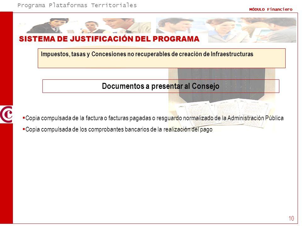 Programa Plataformas Territoriales MÓDULO Financiero 10 SISTEMA DE JUSTIFICACIÓN DEL PROGRAMA Documentos a presentar al Consejo Impuestos, tasas y Con