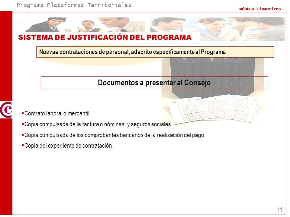 Programa Plataformas Territoriales MÓDULO Financiero 11 SISTEMA DE JUSTIFICACIÓN DEL PROGRAMA Documentos a presentar al Consejo Nuevas contrataciones