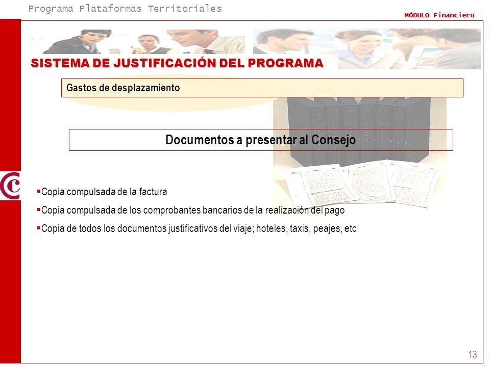 Programa Plataformas Territoriales MÓDULO Financiero 13 SISTEMA DE JUSTIFICACIÓN DEL PROGRAMA Documentos a presentar al Consejo Gastos de desplazamien