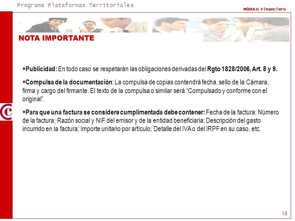 Programa Plataformas Territoriales MÓDULO Financiero 14 NOTA IMPORTANTE Publicidad: En todo caso se respetarán las obligaciones derivadas del Rgto 182