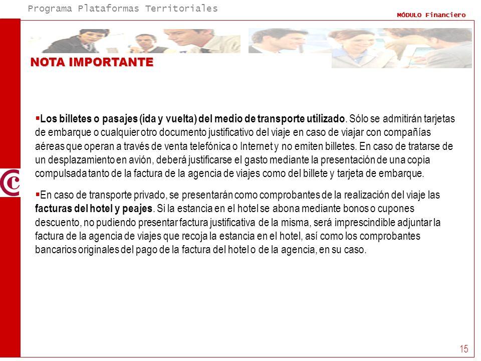 Programa Plataformas Territoriales MÓDULO Financiero 15 NOTA IMPORTANTE Los billetes o pasajes (ida y vuelta) del medio de transporte utilizado. Sólo