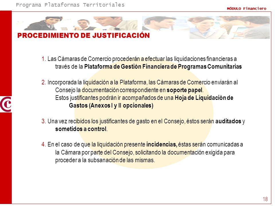 Programa Plataformas Territoriales MÓDULO Financiero 18 PROCEDIMIENTO DE JUSTIFICACIÓN 1. Las Cámaras de Comercio procederán a efectuar las liquidacio