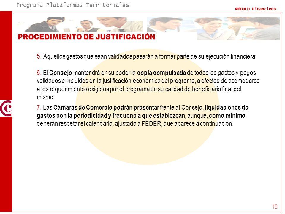 Programa Plataformas Territoriales MÓDULO Financiero 19 PROCEDIMIENTO DE JUSTIFICACIÓN 5. Aquellos gastos que sean validados pasarán a formar parte de