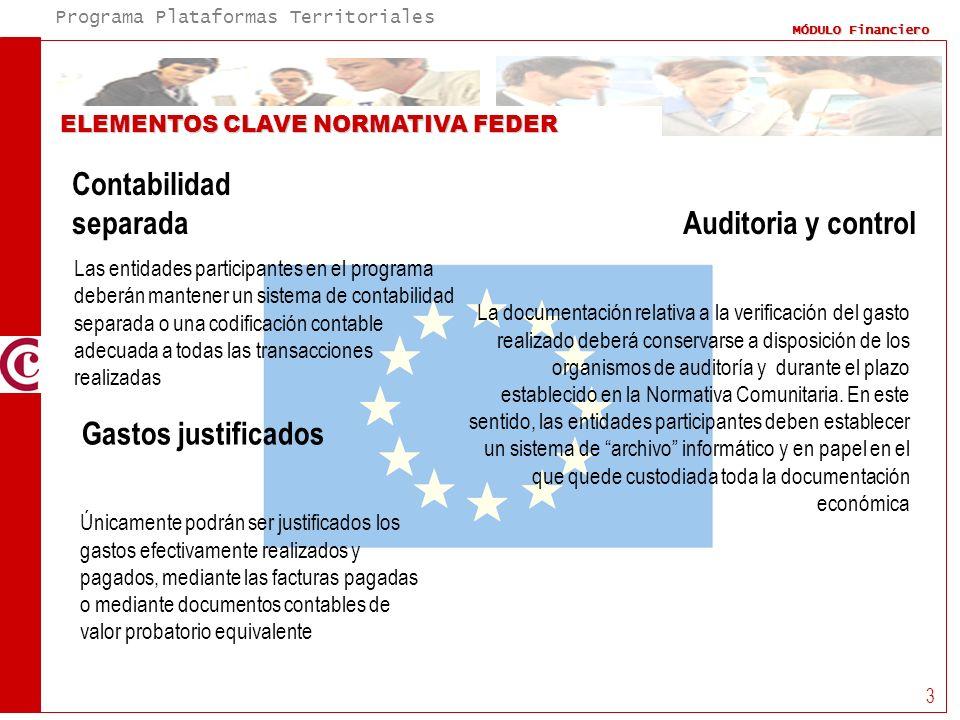 Programa Plataformas Territoriales MÓDULO Financiero 3 ELEMENTOS CLAVE NORMATIVA FEDER Contabilidad separada Las entidades participantes en el program
