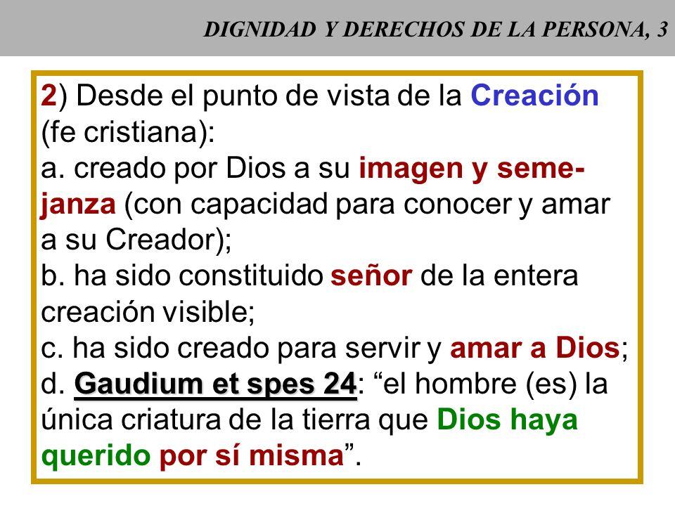 DIGNIDAD Y DERECHOS DE LA PERSONA, 3 2) Desde el punto de vista de la Creación (fe cristiana): a.