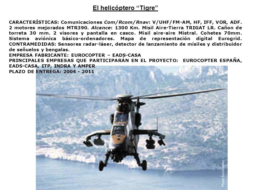 El helicóptero Tigre CARACTERÍSTICAS: Comunicaciones Com/Rcom/Rnav: V/UHF/FM-AM, HF, IFF, VOR, ADF. 2 motores mejorados MTR390. Alcance: 1300 Km. Misi