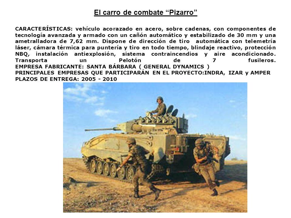 El carro de combate Pizarro CARACTERÍSTICAS: vehículo acorazado en acero, sobre cadenas, con componentes de tecnología avanzada y armado con un cañón