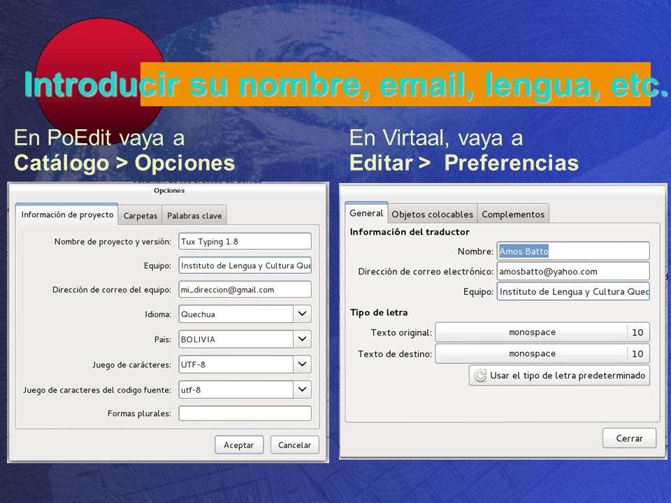 Introducir su nombre, email, lengua, etc. En PoEdit vaya a Catálogo > Opciones En Virtaal, vaya a Editar > Preferencias