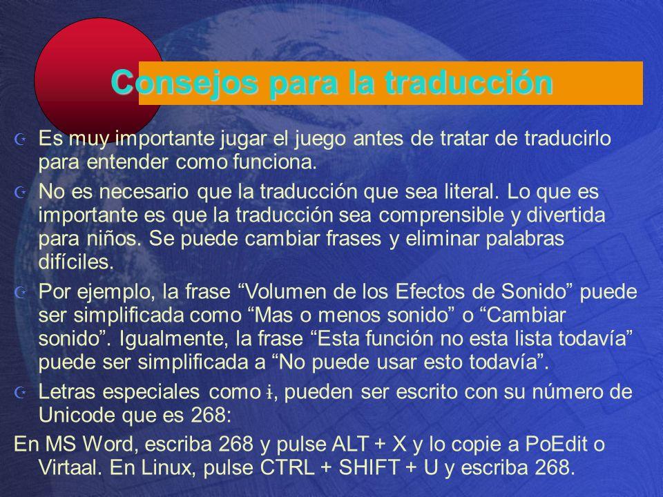 Consejos para la traducción Es muy importante jugar el juego antes de tratar de traducirlo para entender como funciona. No es necesario que la traducc