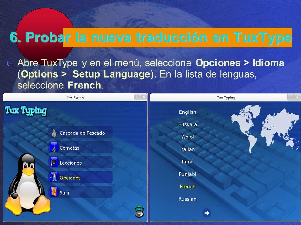 6. Probar la nueva traducción en TuxType Abre TuxType y en el menú, seleccione Opciones > Idioma (Options > Setup Language). En la lista de lenguas, s