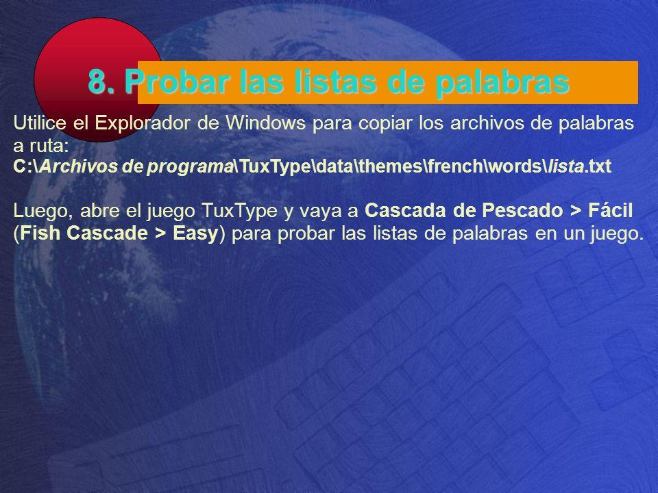 8. Probar las listas de palabras Utilice el Explorador de Windows para copiar los archivos de palabras a ruta: C:\Archivos de programa\TuxType\data\th
